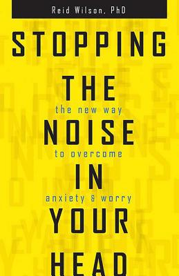 Stopping the Noise in Your Head: The New Way to Overcome Anxiety and Worry Cover Image