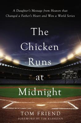 The Chicken Runs at Midnight: A Daughter's Message from Heaven That Changed a Father's Heart and Won a World Series Cover Image