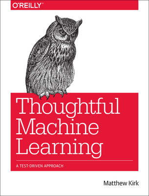 Thoughtful Machine Learning: A Test-Driven Approach Cover Image