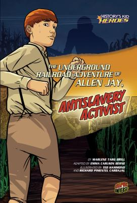 The Underground Railroad Adventure of Allen Jay, Antislavery Activist (History's Kid Heroes (Quality Paper)) Cover Image