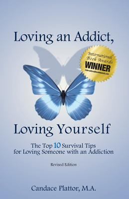 Loving an Addict, Loving Yourself: The Top 10 Survival Tips for Loving Someone with an Addiction Cover Image