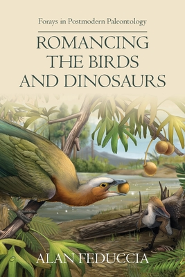 Romancing the Birds and Dinosaurs: Forays in Postmodern Paleontology Cover Image