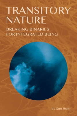 Transitory Nature: Breaking Binaries for Integrated Being Cover Image