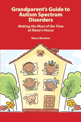 Grandparent's Guide to Autism Spectrum Disorders: Making the Most of the Time at Nana's House Cover Image