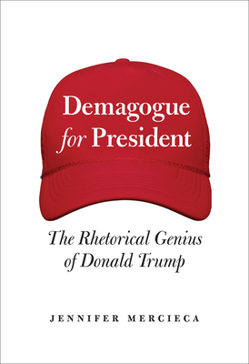 Demagogue for President: The Rhetorical Genius of Donald Trump Cover Image
