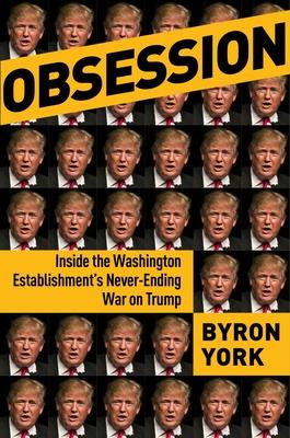 Obsession: Inside the Washington Establishment's Never-Ending War on Trump Cover Image