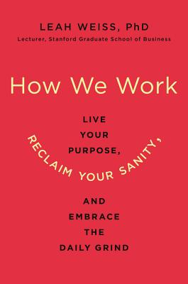 How We Work: Live Your Purpose, Reclaim Your Sanity, and Embrace the Daily Grind Cover Image