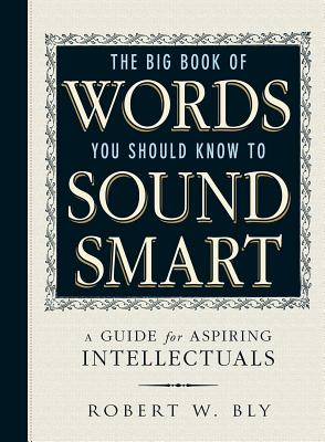 The Big Book Of Words You Should Know To Sound Smart: A Guide for Aspiring Intellectuals Cover Image