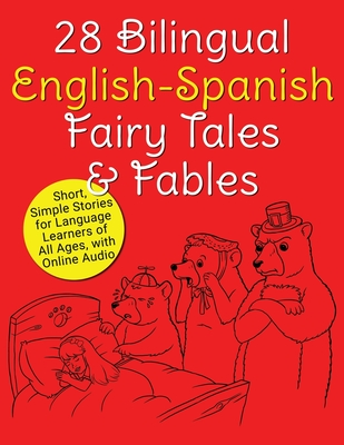28 Bilingual English-Spanish Fairy Tales & Fables: Short, Simple Stories for Language Learners of All Ages, with Online Audio Cover Image
