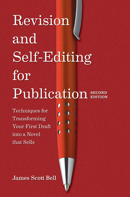 Revision and Self Editing for Publication: Techniques for Transforming Your First Draft Into a Novel That Sells Cover Image