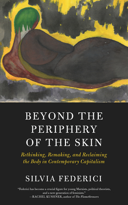Beyond the Periphery of the Skin : Rethinking, Remaking, and Reclaiming the Body in Contemporary Capitalism (KAIROS) Cover Image