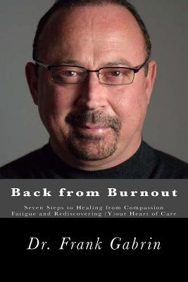 Back from Burnout: Seven Steps to Healing from Compassion Fatigue and Rediscovering (Y)our Heart of Care Cover Image