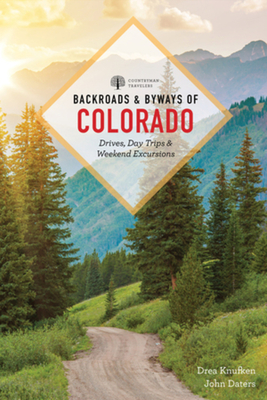 Backroads & Byways of Colorado: Drives, Day Trips & Weekend Excursions Cover Image