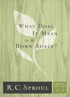 What Does It Mean to Be Born Again? (Crucial Questions #6) Cover Image