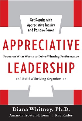Appreciative Leadership: Focus on What Works to Drive Winning Performance and Build a Thriving Organization Cover Image
