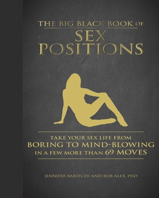 The Big Black Book of Sex Positions: Take Your Sex Life From Boring To Mind-Blowing in a Few More Than 69 Moves Cover Image