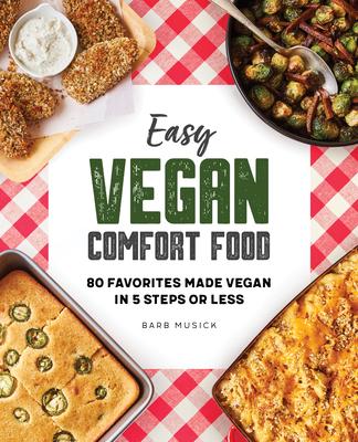 Easy Vegan Comfort Food: 80 Favorites Made Vegan in 5 Steps or Less Cover Image