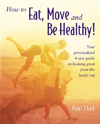 How to Eat, Move, and Be Healthy!: Your Personalized 4-Step Guide to Looking and Feeling Great from the Inside Out Cover Image