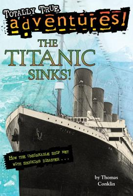 The Titanic Sinks! (Totally True Adventures): How the Unsinkable Ship Met with Shocking Disaster . . . (A Stepping Stone Book(TM)) Cover Image