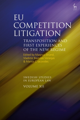 Eu Competition Litigation: Transposition and First Experiences of the New Regime (Swedish Studies in European Law) Cover Image
