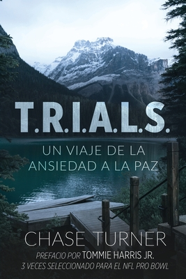 T.R.I.A.L.S.: Un Viaje De La Ansiedad A La Paz Cover Image