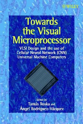Towards the Visual Microprocessor: VLSI Design and the Use of Cellular Neural Network Universal Machines Cover Image