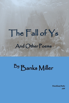 The Fall of Ys: A Volume of Poetry by Banks Miller Cover Image
