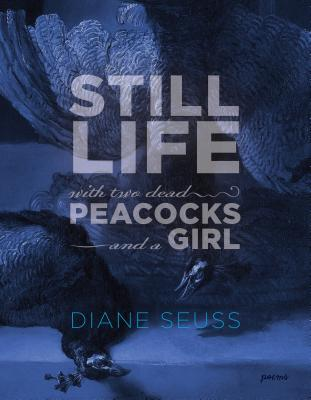 Still Life with Two Dead Peacocks and a Girl: Poems Cover Image