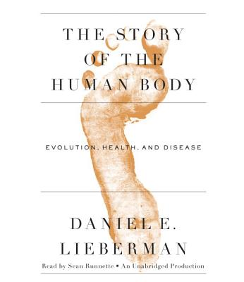 The Story of the Human Body: Evolution, Health, and Disease Cover Image