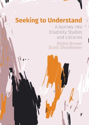 Seeking to Understand: A Journey into Disability Studies and Libraries Cover Image