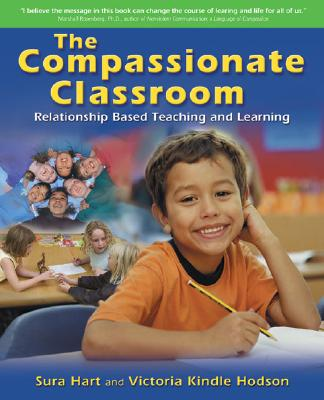 The Compassionate Classroom: Relationship Based Teaching and Learning Cover Image