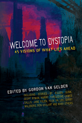 Welcome to Dystopia: 45 Visions of What Lies Ahead Cover Image