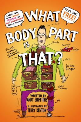 What Body Part Is That?: A Wacky Guide to the Funniest, Weirdest, and Most Disgustingest Parts of Your Body Cover Image