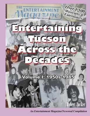 Entertaining Tucson Across the Decades: Volume 1: 1950s Through 1985 Cover Image