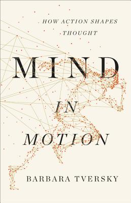 Mind in Motion: How Action Shapes Thought Cover Image