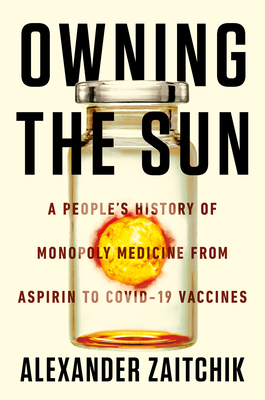 Owning the Sun: A People's History of Monopoly Medicine from Aspirin to COVID-19 Vaccines Cover Image