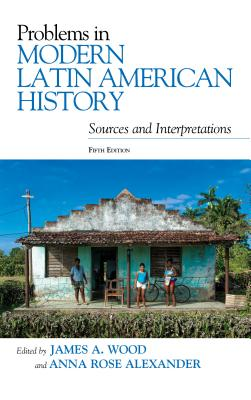 Problems in Modern Latin American History: Sources and Interpretations, Fifth Edition (Latin American Silhouettes) Cover Image