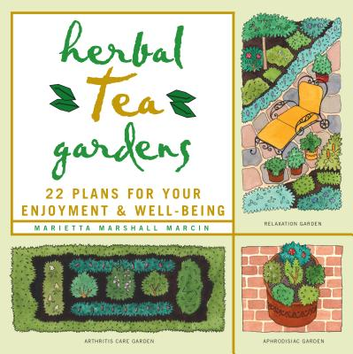 Herbal Tea Gardens: 22 Plans for Your Enjoyment & Well-Being Cover Image