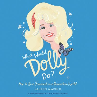 What Would Dolly Do? Lib/E: How to Be a Diamond in a Rhinestone World Cover Image
