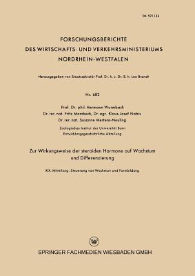 Zur Wirkungsweise Der Steroiden Hormone Auf Wachstum Und Differenzierung: XIX. Mitteilung: Steuerung Von Wachstum Und Formbildung (Forschungsberichte Des Wirtschafts- Und Verkehrsministeriums) Cover Image