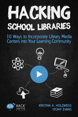 Hacking School Libraries: 10 Ways to Incorporate Library Media Centers into Your Learning Community (Hack Learning #20) Cover Image
