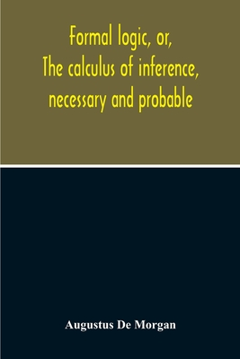 Formal Logic, Or, The Calculus Of Inference, Necessary And Probable Cover Image
