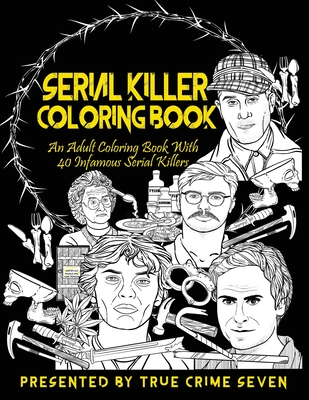 Serial Killer Coloring Book: An Adult Coloring Book With 40 Infamous Serial Killers Cover Image