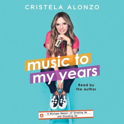 Music to My Years: A Mixtape-Memoir of Growing Up and Standing Up Cover Image
