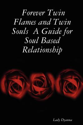Forever Twin Flames and Twin Souls A Guide for Soul Based Relationship Cover Image