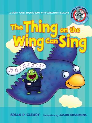 #5 the Thing on the Wing Can Sing: A Short Vowel Sounds Book with Consonant Digraphs (Sounds Like Reading (R) #5) Cover Image