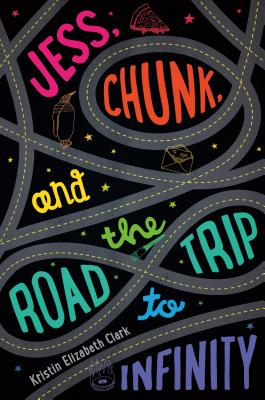 Jess, Chunk, and the Road Trip to Infinity by Kristin Elizabeth Clark
