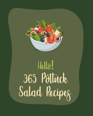Hello! 365 Potluck Salad Recipes: Best Potluck Salad Cookbook Ever For Beginners [Book 1] Cover Image