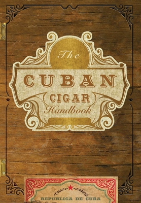 The Cuban Cigar Handbook: The Discerning Aficionado's Guide to the Best Cuban Cigars in the World Cover Image