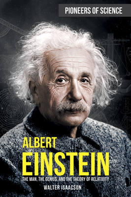 Albert Einstein: The Man, the Genius, and the Theory of Relativity (Pioneers of Science) Cover Image